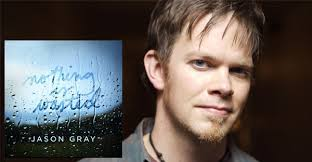 nothing is wasted, jason gray