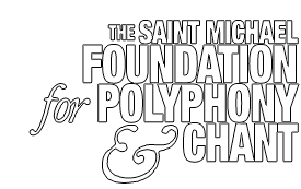 St. Michael Foundation for Polyphony & Chant