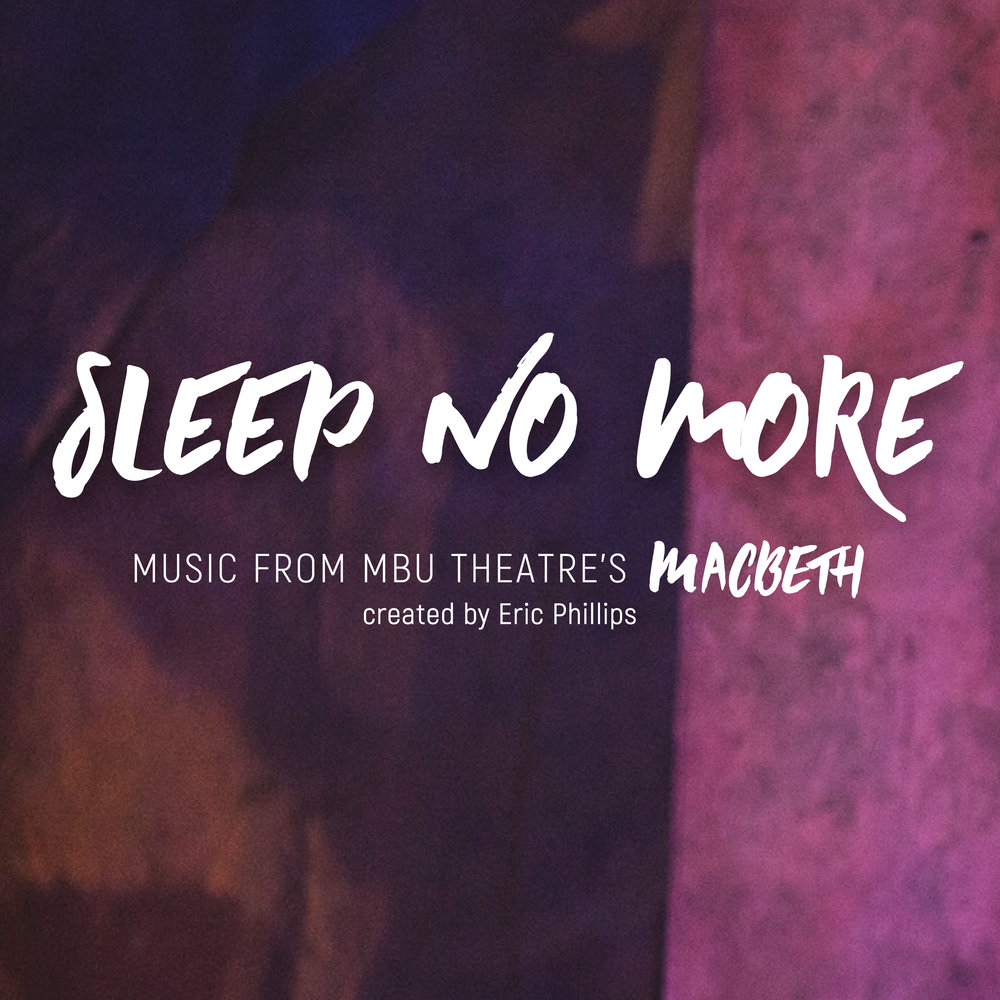 ERIC Phillips - Sleep No More - Released March, 2018I was given the opportunity to compose original music for Missouri Baptist University Theatre's dystopian, futuristic production of Macbeth for their Spring 2018 season. I composed