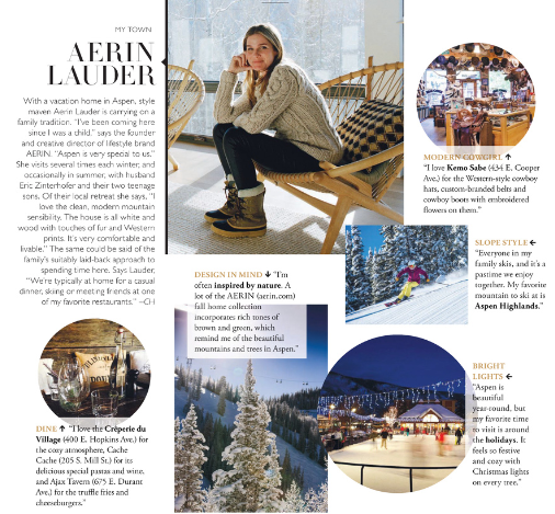 """My Town: Aerin Lauder""   ASPEN MAGAZINE   With a vacation home in Aspen, style maven Aerin Lauder is carrying on a family tradition. ""I've been coming here since I was a child"", says the founder and creative director of lifestyle brand AERIN. ""Aspen is very special to us"".  Read more   HERE"