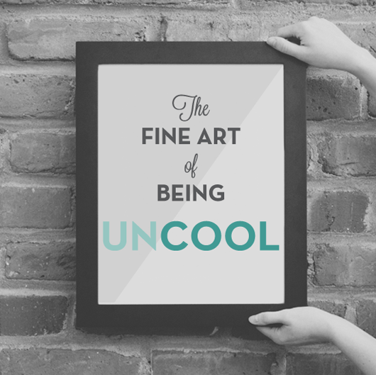 art-of-being-uncool