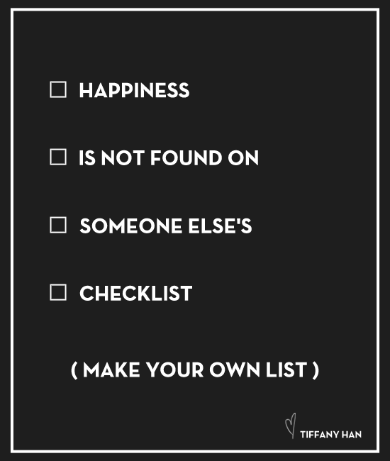 Make your own list. -Tiffany Han