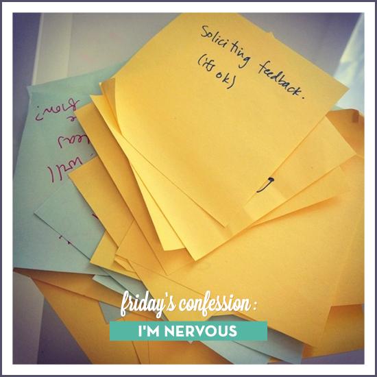 friday's confession: I'm nervous. via Tiffany Han