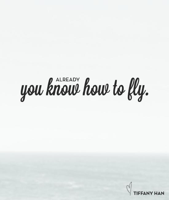 You already know how to fly. via Tiffany Han