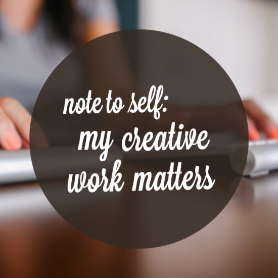 note to self: my creative work matters via Tiffany Han