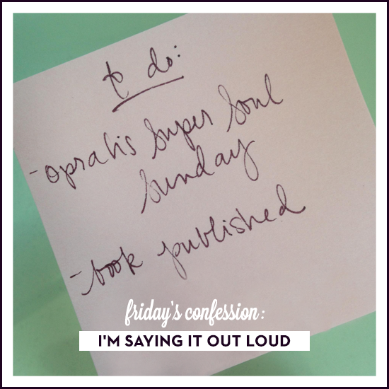 friday's confession: I'm saying it out loud. via Tiffany Han