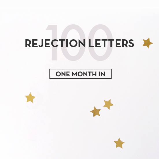100 Rejection Letters - one month in.