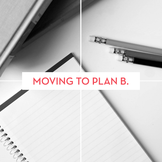 Moving to Plan B, via Tiffany Han