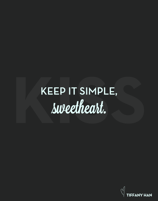 Keep it Simple Sweetheart.