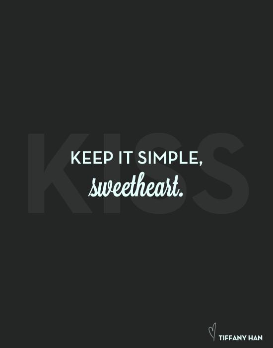 Keep it Simple Sweetheart.