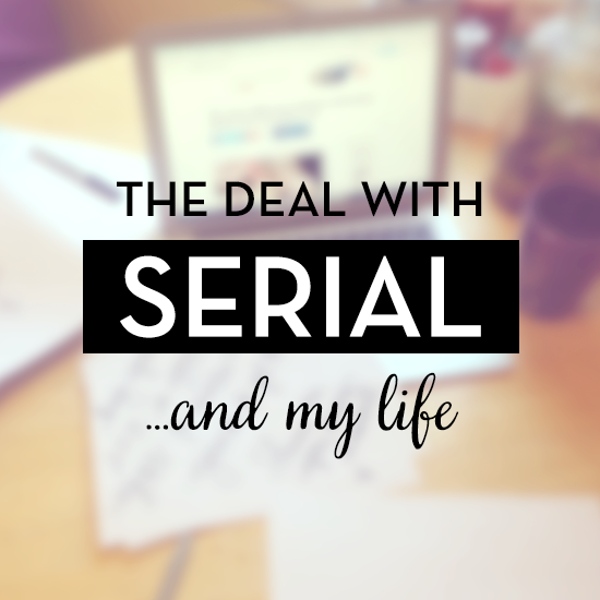 the deal with Serial...and my life. via Tiffany Han