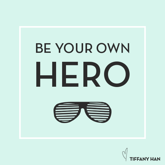 Be your own hero. via Tiffany Han