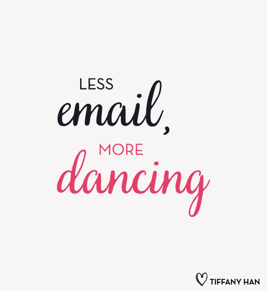 Less email, more dancing. from Tiffany Han