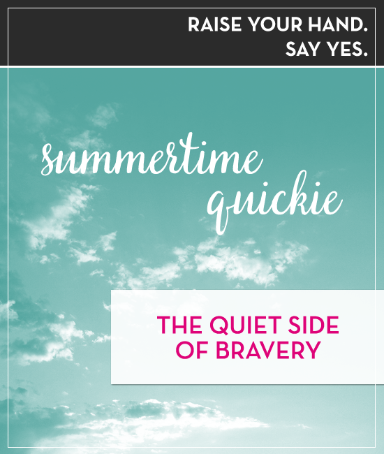 Raise your hand. Say yes. Episode 41: The Quiet Side of Bravery