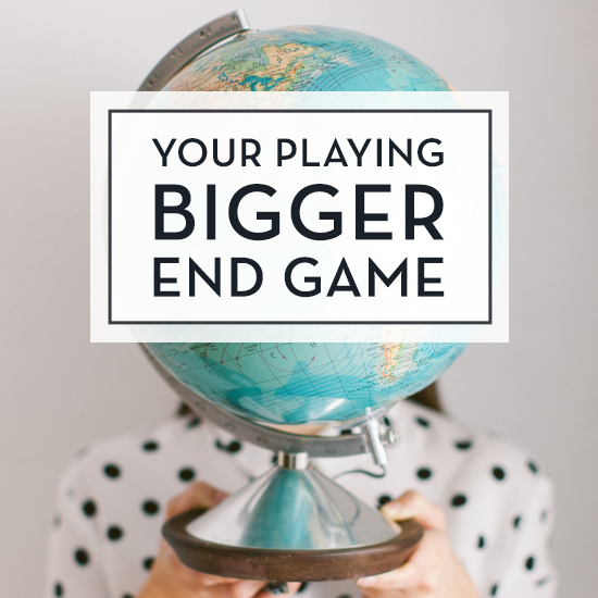 Your Playing Bigger End Game by Tiffany Han