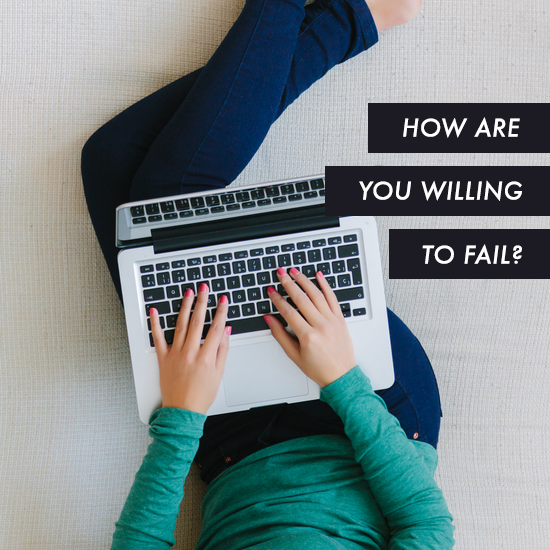 how are you willing to fail? by Tiffany Han
