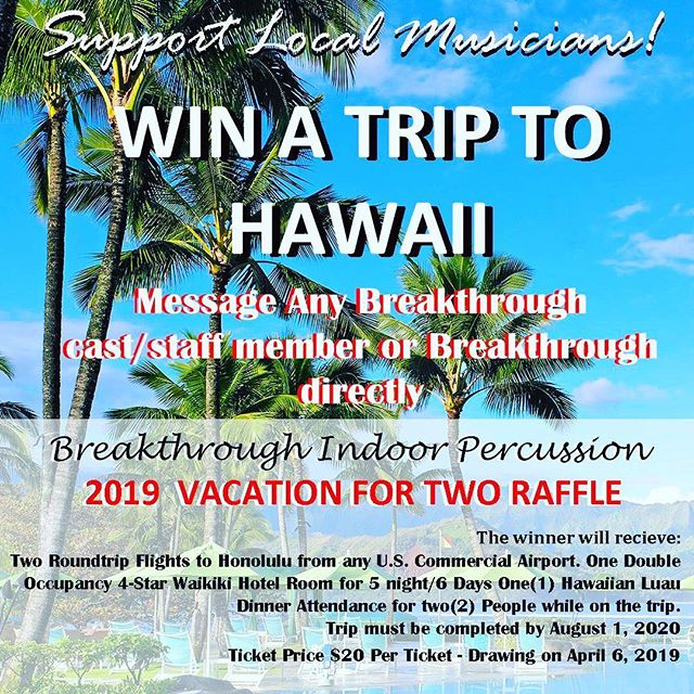 Enter to win a Breakthrough-Sponsored Hawaiian vacation for two AND support a great cause while you're at it!! Make sure to buy your tickets for our drawing on April 6, 2019  Winner Receives:  5 Nights/6 Days at a 4-Star Waikiki Beach Hotel 2 Roundtrip Flights from ANY commercial U.S. Airport 1 Luau Dinner for Two No Blackout dates for your trip - YOU pick the dates!  Winner has until August 1, 2020 to redeem the trip! $20 Per Ticket!! Message/Contact any Breakthrough member, Staff Member, or message us directly to purchase your tickets!  #HawaiiRaffle #BreakthroughPercussion