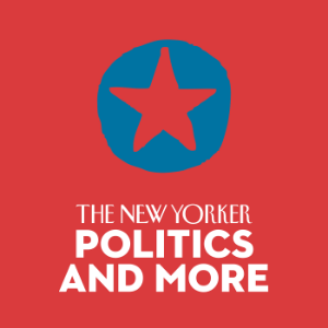 A weekly discussion about politics, hosted by The New Yorker's executive editor, Dorothy Wickenden.