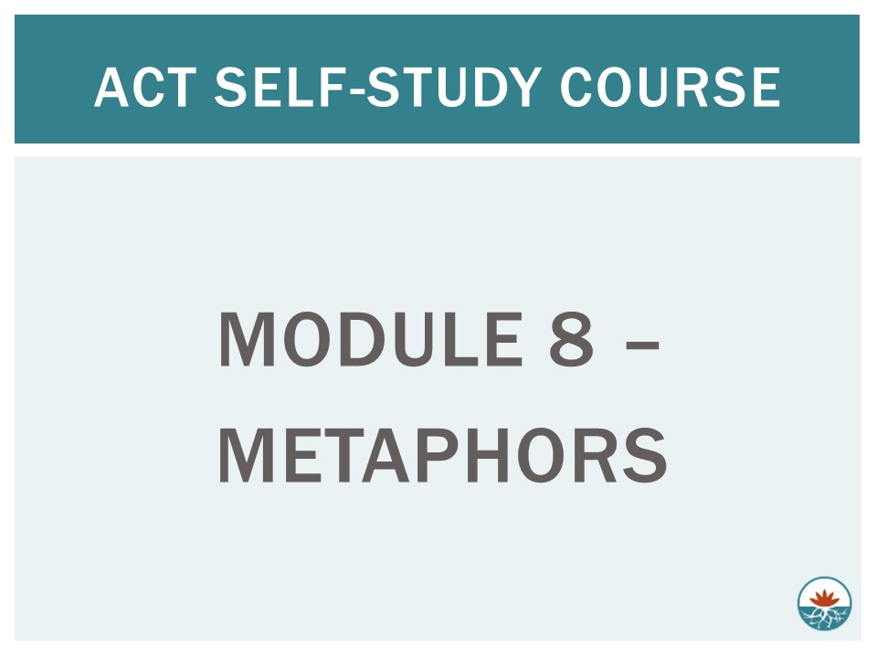 ACT Module 8 - Metaphors