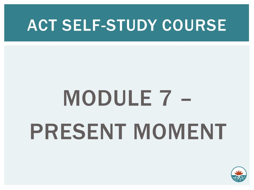 ACT Module 7 - Present Moment