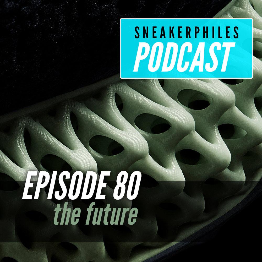 0f9e3cfbf4668 Episode 80 - THE FUTURE Sneakerphiles Podcast - A Podcast About ...