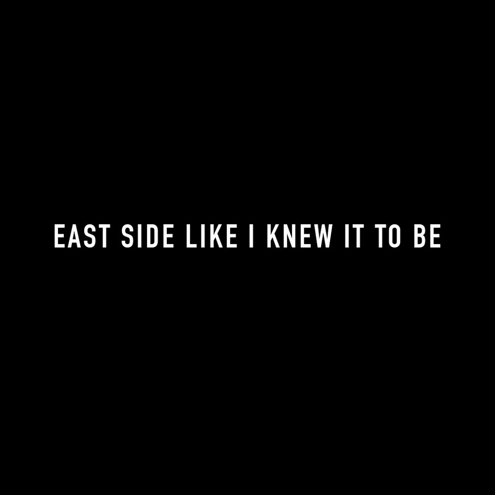 EAST SIDE LIKE I KNEW IT TO BE    -  PHOTO SERIES