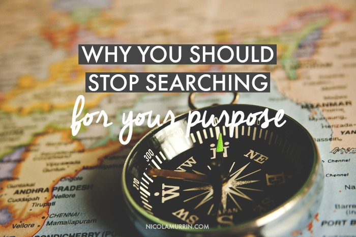 Why-You-Should-Stop-Searching-For-Your-Purpose.jpg