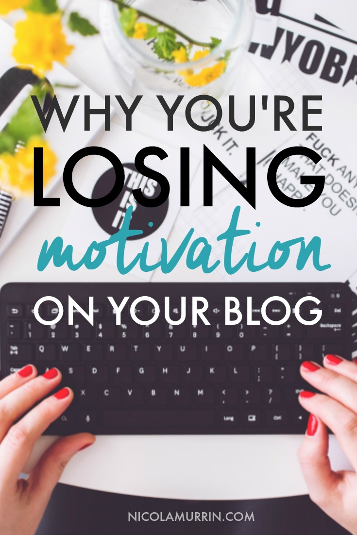 Why You're Losing Motivation For Your Blog | Nicola Murrin | Pin now read later