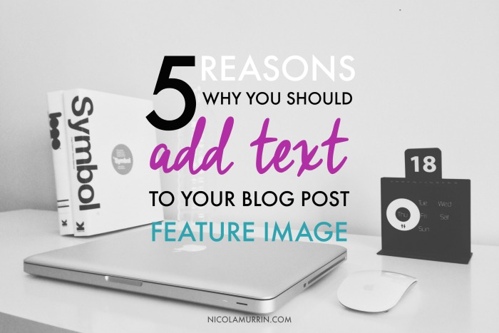 5-Reasons-Why-You-Should-Add-Text-To-Your-Blog-Post-Feature-Image.jpg