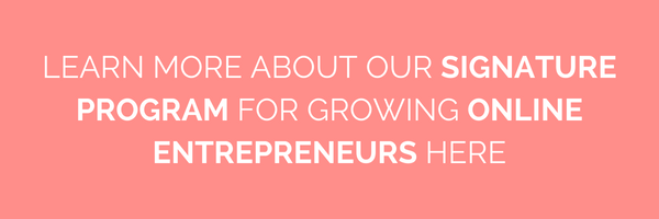 LEARN MORE ABOUT OUR SIGNATURE PROGRAM FOR GROWING ONLINE ENTREPRENEURS HERE.png