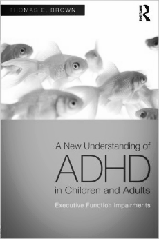 A New Understanding of ADHD in Adults and Children: Executive Function Impairments by Thomas Brown, PhD