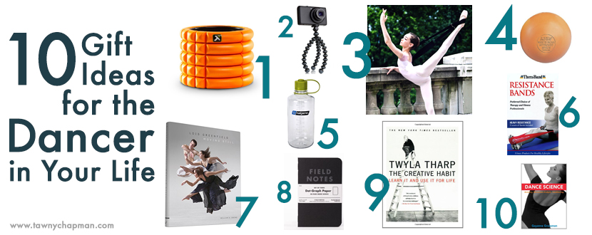Gift Ideas for the Dancer in Your Life - Tawny Chapman