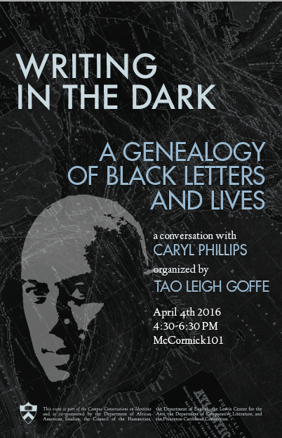 Writing in the Dark: A Genealogy of Black Letters and Lives In Conversation with Author Caryl Phillips,Princeton University,April 2016