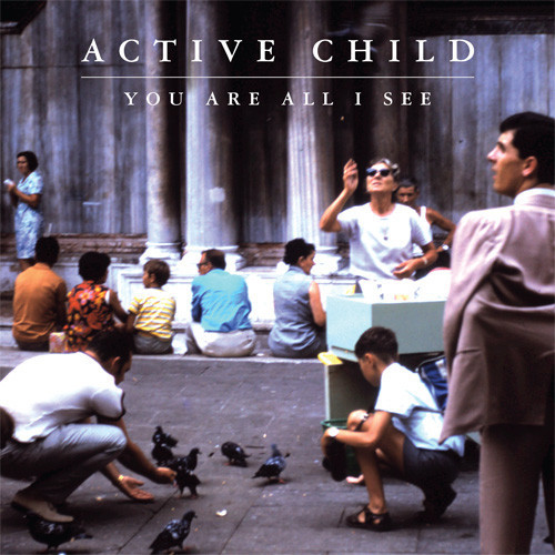 Active Child _ You are all I see