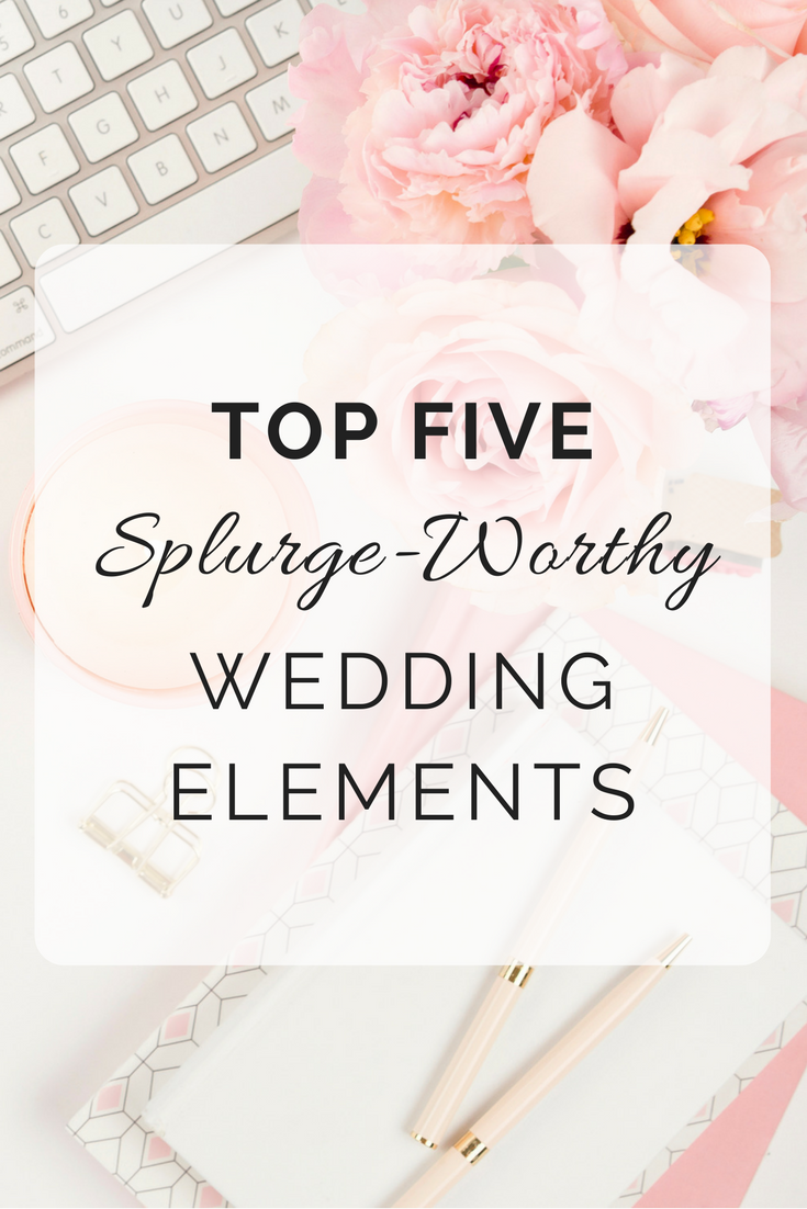 5 Splurge-Worthy Wedding Elements.png