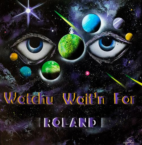 Whatchu Waitn For by Roland