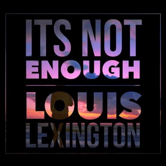Louis Lexington Its Not Enough