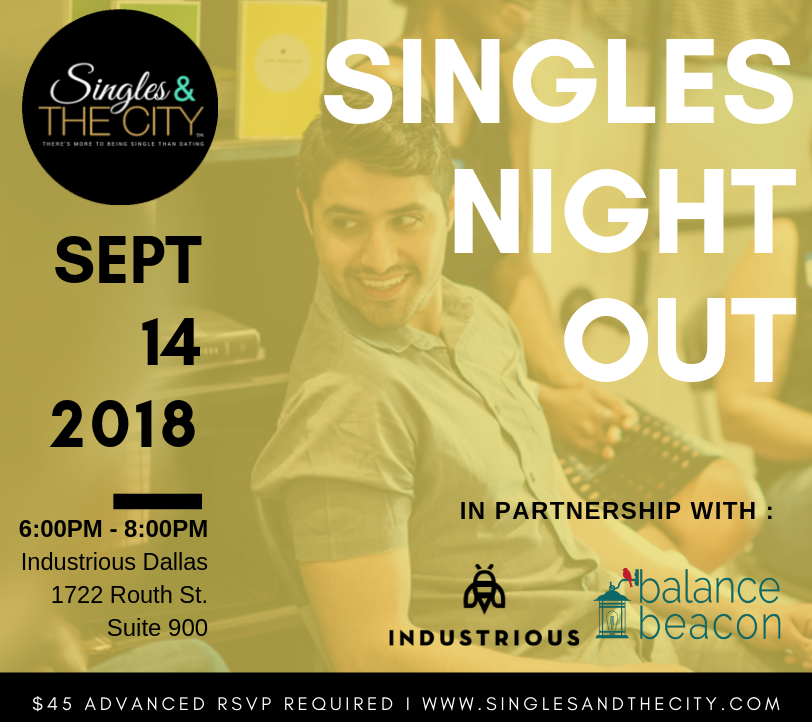 - This signature Singles & The City Fall Master class series features fresh perspective from Dallas' co-ed single Entrepreneurs visionaries, and forward thinking professionals. Packed with authentic, inclusive and interactive activities that intentionally promote engagement between the two sexes; there are no wallflowers at our events! Expert advice from Dallas' most notable relationship and communication counselors at Balance Beacon. They're bringing real life experiences, solutions to your challenges, and empowering you to tackle the hard choices and make healthy dating and professional decisions that will have a positive lasting affect on your life. Ain't nobody got time to go around the mulberry bush yet another time– the cycle stops here!Complimentary bites and beverages are provided by Norma's Cafe!  Free parking on Flora St.