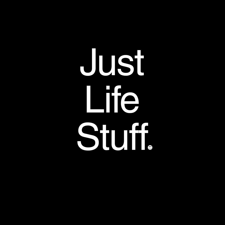 Just Life Stuff