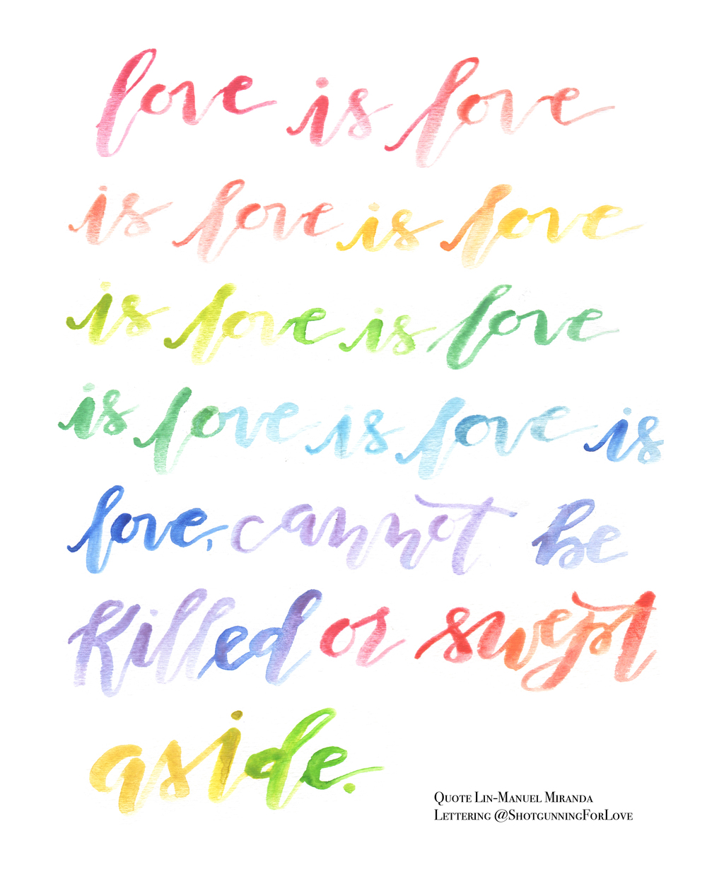 "Free Love is Love Quote LGBTQ Art Lin-Manuel Miranda Quote | Shotgunning for Love Letters | ""Love is love is love is love is love is love is love is love, cannot be killed or swept aside"""