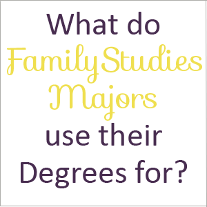 What Does a Family Studies Major Do?