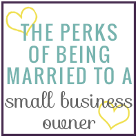 The Perks of Being Married to a Small Business Owner