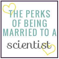 The Perks of Being Married to a Scientist