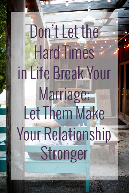 Let the hard times in life make your marriage stronger