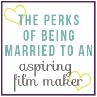 The Perks of Being Married to an Aspiring Film Maker