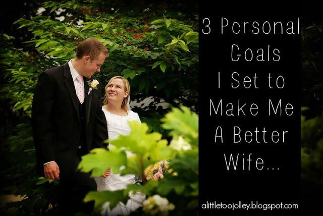 3 Goals I Set to Help Me Be a Better Wife