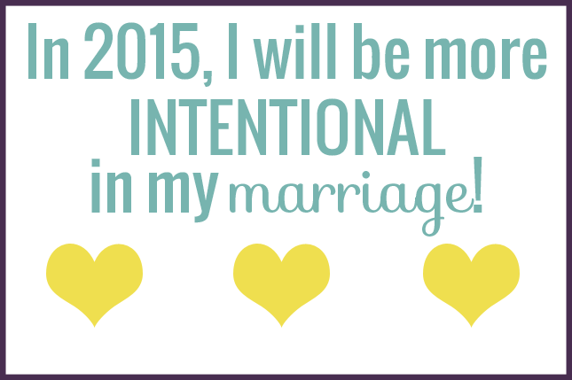 Be intentional in everything you do with your marriage!