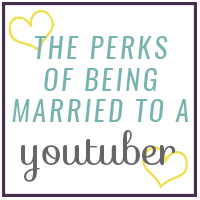 The Perks of Being Married to a YouTuber