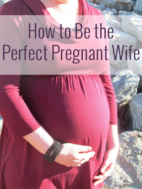 A funny look at how to be a good pregnant wife