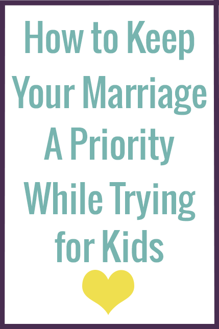 Don't let the stress of trying to grow your family get in the way of making your marriage a priority